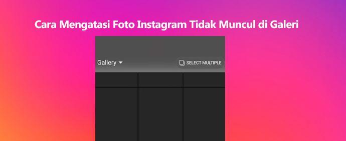 Cara Mengatasi Foto Instagram Tidak Muncul di Galeri